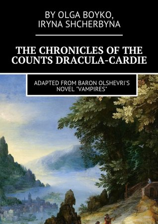 The Chronicles of the Counts Dracula-Cardie. Adapted from Baron Olshevris novel «Vampires»